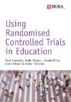 Connolly, Paul, Biggart, Andy, Miller, Sarah, O′Hare, Liam, Thurston, Allen - Using Randomised Controlled Trials in Education (BERA/SAGE Research Methods in Education) - 9781473902824 - V9781473902824