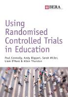 Connolly, Paul, Biggart, Andy, Miller, Sarah, O′Hare, Liam, Thurston, Allen - Using Randomised Controlled Trials in Education (BERA/SAGE Research Methods in Education) - 9781473902831 - V9781473902831