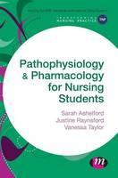 Ashelford, Sarah, Raynsford, Justine, Taylor, Vanessa - Pathophysiology and Pharmacology for Nursing Students (Transforming Nursing Practice Series) - 9781473906594 - V9781473906594