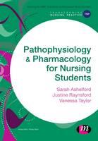 Ashelford, Sarah, Raynsford, Justine, Taylor, Vanessa - Pathophysiology and Pharmacology for Nursing Students (Transforming Nursing Practice Series) - 9781473906600 - V9781473906600