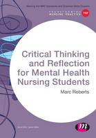 Roberts, Marc - Critical Thinking and Reflection for Mental Health Nursing Students (Transforming Nursing Practice) - 9781473913127 - V9781473913127