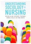 Allan, Helen, Traynor, Michael, Kelly, Daniel, Smith, Pam - Understanding Sociology in Nursing - 9781473913592 - V9781473913592