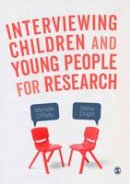 O'Reilly, Michelle, Dogra, Nisha - Interviewing Children and Young People for Research - 9781473914520 - V9781473914520