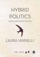 Iannelli, Laura - Hybrid Politics: Media and Participation (SAGE Swifts) - 9781473915787 - V9781473915787
