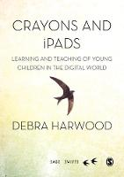 Harwood, Debra - Crayons and iPads: Learning and Teaching of Young Children in the Digital World (SAGE Swifts) - 9781473915992 - V9781473915992