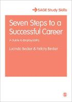 Becker, Lucinda, Becker, Felicity - Seven Steps to a Successful Career: A Guide to Employability (SAGE Study Skills Series) - 9781473919426 - V9781473919426