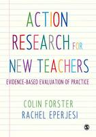 Forster, Colin, Eperjesi, Rachel - Action Research for New Teachers: Evidence-Based Evaluation of Practice - 9781473939462 - V9781473939462