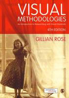 Rose, Gillian - Visual Methodologies: An Introduction to Researching with Visual Materials - 9781473948907 - V9781473948907