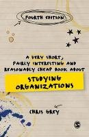 Christopher Grey - A Very Short, Fairly Interesting and Reasonably Cheap Book About Studying Organizations (Very Short, Fairly Interesting & Cheap Books) - 9781473953468 - V9781473953468