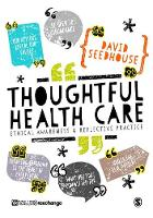 Seedhouse, David - Thoughtful Health Care: Ethical Awareness and Reflective Practice - 9781473953833 - V9781473953833