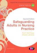Northway, Ruth, Jenkins, Robert - Safeguarding Adults in Nursing Practice (Transforming Nursing Practice Series) - 9781473954830 - V9781473954830