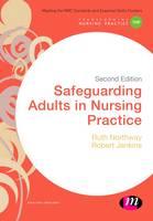 Northway, Ruth, Jenkins, Robert - Safeguarding Adults in Nursing Practice (Transforming Nursing Practice Series) - 9781473954847 - V9781473954847