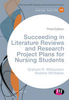 Williamson, G.R., Whittaker, Andrew - Succeeding in Literature Reviews and Research Project Plans for Nursing Students (Transforming Nursing Practice Series) - 9781473967304 - V9781473967304