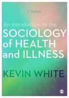 White, Kevin - An Introduction to the Sociology of Health and Illness - 9781473982079 - V9781473982079