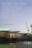 Madanipour, Ali - Cities in Time: Temporary Urbanism and the Future of the City - 9781474220712 - V9781474220712