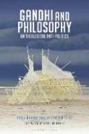 Mohan, Shaj, Dwivedi, Divya - Gandhi and Philosophy: On Theological Anti-Politics - 9781474221719 - V9781474221719