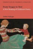 Pullinger, Debbie - From Tongue to Text: A New Reading of Children's Poetry (Bloomsbury Perspectives on Children's Literature) - 9781474222327 - V9781474222327