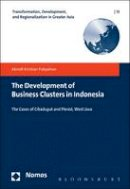 Pakpahan, Aknolt Kristian - The Development of Business Clusters in Indonesia (Transformation, Development and Religionalization in Greater Asia) - 9781474224994 - V9781474224994