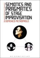 Pietropaolo, Domenico - Semiotics and Pragmatics of Stage Improvisation (Bloomsbury Advances in Semiotics) - 9781474225793 - V9781474225793