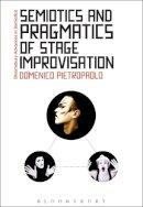 Pietropaolo, Domenico - Semiotics and Pragmatics of Stage Improvisation (Bloomsbury Advances in Semiotics) - 9781474225809 - V9781474225809