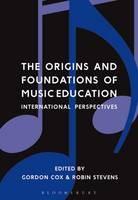 Gordon Cox and Robin Stevens - The Origins and Foundations of Music Education: International Perspectives - 9781474229081 - V9781474229081