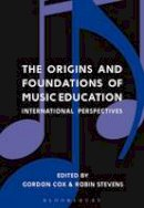 Gordon Cox and Robin Stevens - The Origins and Foundations of Music Education: International Perspectives - 9781474229098 - V9781474229098