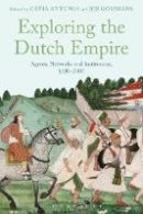 Bloomsbury - Exploring the Dutch Empire: Agents, Networks and Institutions, 1600-2000 - 9781474236416 - V9781474236416