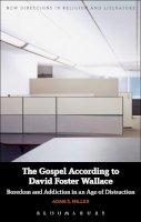 Miller, Adam S. - The Gospel According to David Foster Wallace - 9781474236980 - V9781474236980