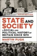 Pugh, Martin - State and Society: A Social and Political History of Britain since 1870 - 9781474243452 - V9781474243452