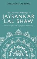 Shaw, Jaysankar Lal - The Collected Writings of Jaysankar Lal Shaw: Indian Analytic and Anglophone Philosophy - 9781474245050 - V9781474245050