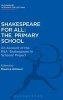 Gilmour, Maurice - Shakespeare For All: The Primary School: An Account of the RSA 'Shakespeare in Schools' Project (Shakespeare: Bloomsbury Academic Collections) - 9781474247610 - V9781474247610