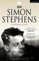 Stephens, Simon - Simon Stephens: A Working Diary (Theatre Makers) - 9781474251419 - V9781474251419