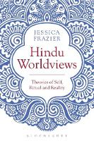 Frazier, Jessica - Hindu Worldviews: Theories of Self, Ritual and Reality - 9781474251556 - V9781474251556