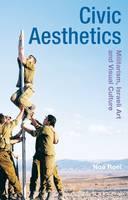 Roei, Noa - Civic Aesthetics: Militarism, Israeli Art and Visual Culture (Radical Aesthetics-Radical Art) - 9781474253154 - V9781474253154