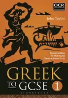 Taylor, John - Greek to GCSE: Part 1: Revised edition for OCR GCSE Classical Greek (9-1) - 9781474255165 - V9781474255165