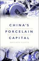 Gillette, Maris Boyd - China's Porcelain Capital: The Rise, Fall and Reinvention of Ceramics in Jingdezhen - 9781474259415 - V9781474259415
