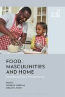 Michelle Szabo - Food, Masculinities, and Home: Interdisciplinary Perspectives - 9781474262323 - V9781474262323