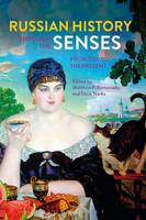 Matthew P. Romaniello and Tricia Starks - Russian History through the Senses: From 1700 to the Present - 9781474263122 - V9781474263122
