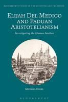 Engel, Michael - Elijah Del Medigo and Paduan Aristotelianism: Investigating the Human Intellect (Bloomsbury Studies in the Aristotelian Tradition) - 9781474268493 - V9781474268493
