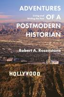 Rosenstone, Robert A. - Adventures of a Postmodern Historian: Living and Writing the Past - 9781474274227 - V9781474274227