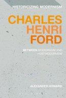 Howard, Alexander - Charles Henri Ford: Between Modernism and Postmodernism (Historicizing Modernism) - 9781474278577 - V9781474278577