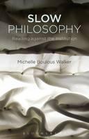 Walker, Michelle Boulous - Slow Philosophy: Reading Against the Institution - 9781474279925 - V9781474279925