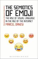 Danesi, Marcel - The Semiotics of Emoji: The Rise of Visual Language in the Age of the Internet (Bloomsbury Advances in Semiotics) - 9781474281980 - V9781474281980