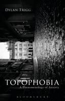 Trigg, Dylan - Topophobia: A Phenomenology of Anxiety - 9781474283229 - V9781474283229