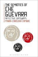 Cambre, Maria-Carolina - The Semiotics of Che Guevara: Affective Gateways (Bloomsbury Advances in Semiotics) - 9781474289818 - V9781474289818