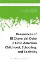 Daniel Friedrich and Erica Colmenares - Resonances of El Chavo del Ocho in Latin American Childhood, Schooling, and Societies (New Directions in Comparative and International Education) - 9781474298902 - V9781474298902