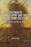 Zalloua, Zahi - Continental Philosophy and the Palestinian Question: Beyond the Jew and the Greek (Suspensions: Contemporary Middle Eastern and Islamicate Thought) - 9781474299206 - V9781474299206