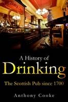 Cooke, Anthony - A History of Drinking: The Scottish Pub since 1700 - 9781474400121 - V9781474400121