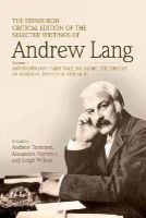 Lang, Andrew (Senior Lecturer in Law, London School of Economics) - The Edinburgh Critical Edition of the Selected Writings of Andrew Lang - 9781474400237 - V9781474400237