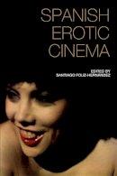 Santiago Fouz-Hernández - Spanish Erotic Cinema - 9781474400473 - V9781474400473